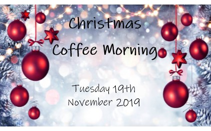 We will be holding our annual Christmas Coffee Morning on Tuesday 19th November 2019. 